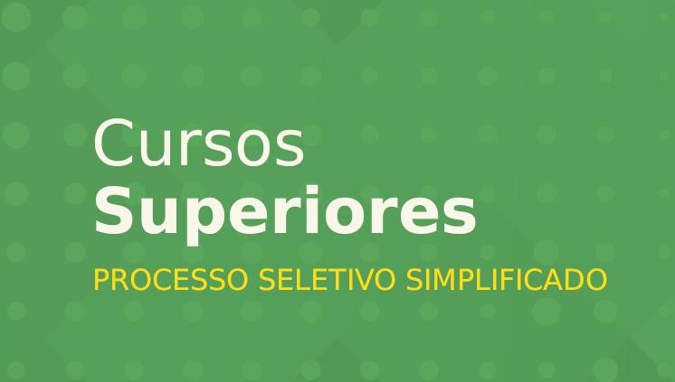 Processo Seletivo Simplificado 2021 para Cursos Superiores - Inscrições de 11 a 16/05