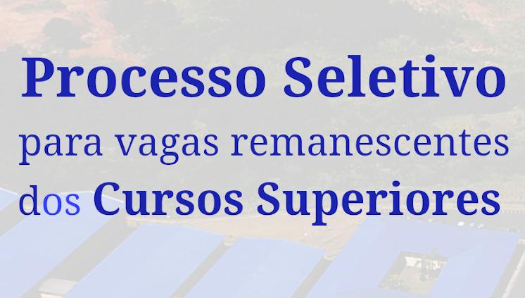 Processo Seletivo - Vagas remanescentes dos Cursos Superiores 2021